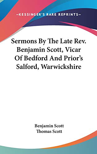 9780548331989: Sermons By The Late Rev. Benjamin Scott, Vicar Of Bedford And Prior's Salford, Warwickshire