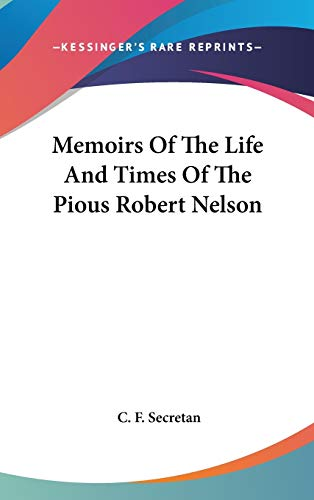 9780548333174: Memoirs Of The Life And Times Of The Pious Robert Nelson