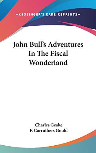 9780548333198: John Bull's Adventures In The Fiscal Wonderland