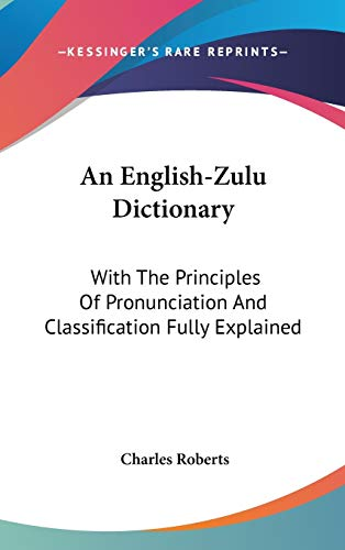 9780548333754: An English-Zulu Dictionary: With The Principles Of Pronunciation And Classification Fully Explained