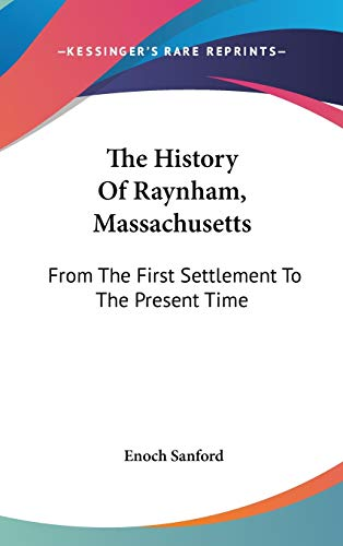 9780548337370: The History Of Raynham, Massachusetts: From The First Settlement To The Present Time