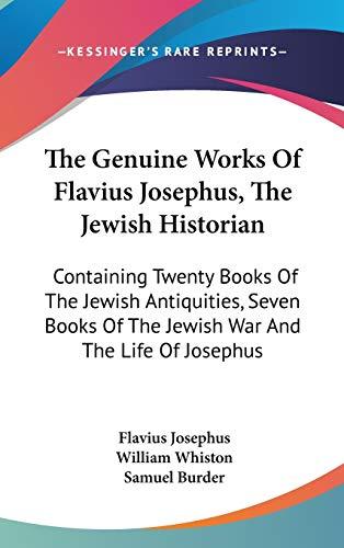 9780548337950: The Genuine Works Of Flavius Josephus, The Jewish Historian: Containing Twenty Books Of The Jewish Antiquities, Seven Books Of The Jewish War And The Life Of Josephus