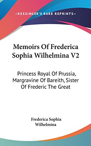 9780548338858: Memoirs Of Frederica Sophia Wilhelmina V2: Princess Royal Of Prussia, Margravine Of Bareith, Sister Of Frederic The Great