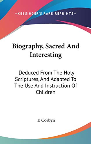 9780548338926: Biography, Sacred And Interesting: Deduced From The Holy Scriptures, And Adapted To The Use And Instruction Of Children