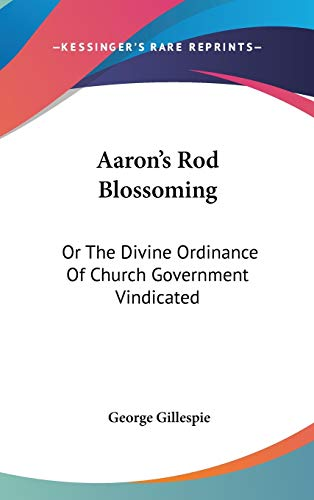 9780548339749: Aaron's Rod Blossoming: Or The Divine Ordinance Of Church Government Vindicated