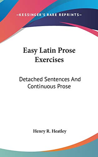 9780548342336: Easy Latin Prose Exercises: Detached Sentences And Continuous Prose (Latin Edition)