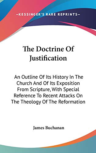 9780548343661: The Doctrine Of Justification: An Outline Of Its History In The Church And Of Its Exposition From Scripture, With Special Reference To Recent Attacks On The Theology Of The Reformation