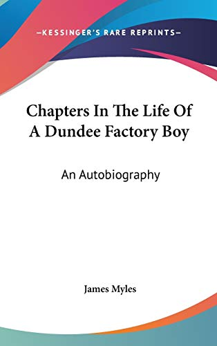 9780548344194: Chapters In The Life Of A Dundee Factory Boy: An Autobiography
