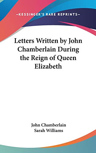 9780548345238: Letters Written by John Chamberlain During the Reign of Queen Elizabeth