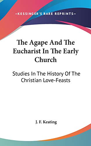 9780548345597: The Agape And The Eucharist In The Early Church: Studies In The History Of The Christian Love-Feasts