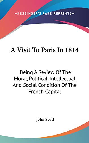 9780548347409: A Visit To Paris In 1814: Being A Review Of The Moral, Political, Intellectual And Social Condition Of The French Capital