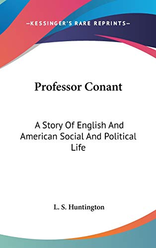 9780548349687: Professor Conant: A Story Of English And American Social And Political Life