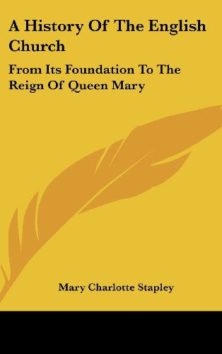 9780548351024: A History Of The English Church: From Its Foundation To The Reign Of Queen Mary