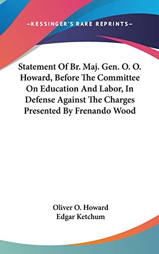 9780548353714: Statement Of Br. Maj. Gen. O. O. Howard, Before The Committee On Education And Labor, In Defense Against The Charges Presented By Frenando Wood