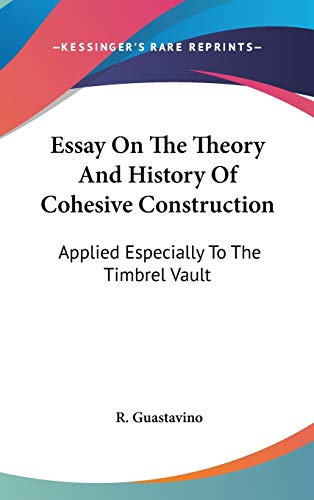 9780548355299: Essay on the Theory and History of Cohesive Construction: Applied Especially to the Timbrel Vault