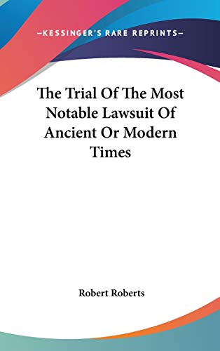 9780548357026: The Trial of the Most Notable Lawsuit of Ancient or Modern Times