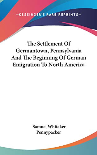 9780548358597: The Settlement Of Germantown, Pennsylvania And The Beginning Of German Emigration To North America