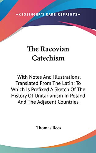 9780548360736: The Racovian Catechism: With Notes And Illustrations, Translated From The Latin; To Which Is Prefixed A Sketch Of The History Of Unitarianism In Poland And The Adjacent Countries