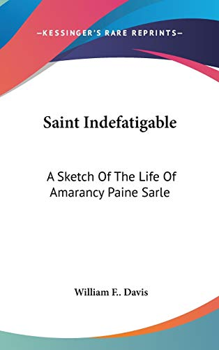 9780548362426: Saint Indefatigable: A Sketch Of The Life Of Amarancy Paine Sarle