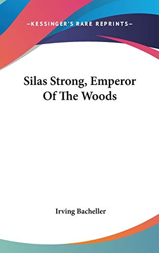9780548364536: Silas Strong, Emperor of the Woods