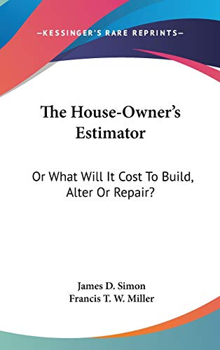 9780548364635: The House-Owner's Estimator: Or What Will It Cost To Build, Alter Or Repair?