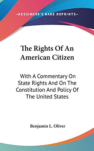 9780548365892: The Rights Of An American Citizen: With A Commentary On State Rights And On The Constitution And Policy Of The United States