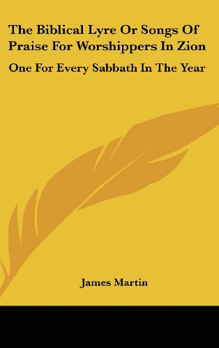 9780548366080: The Biblical Lyre Or Songs Of Praise For Worshippers In Zion: One For Every Sabbath In The Year