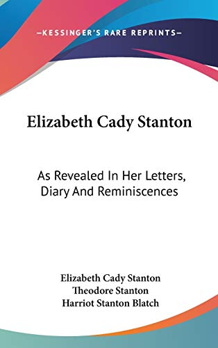 9780548366578: Elizabeth Cady Stanton: As Revealed In Her Letters, Diary And Reminiscences