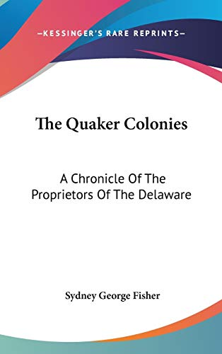9780548367902: The Quaker Colonies: A Chronicle Of The Proprietors Of The Delaware