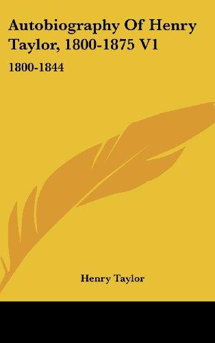 9780548368275: Autobiography of Henry Taylor, 1800-1875 V1: 1800-1844