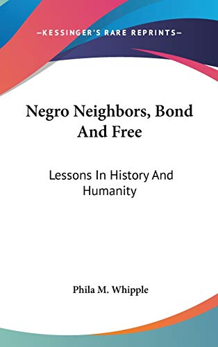 9780548369609: Negro Neighbors, Bond And Free: Lessons In History And Humanity