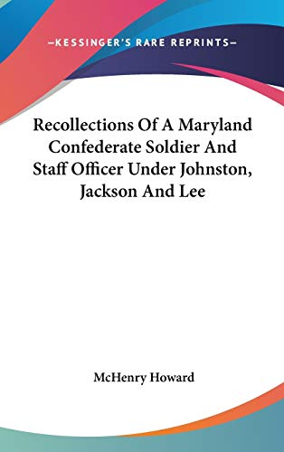 9780548369647: Recollections Of A Maryland Confederate Soldier And Staff Officer Under Johnston, Jackson And Lee