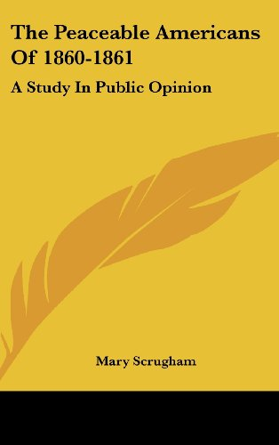 Image result for (The Peaceable Americans of 1860-1861: A Study in Public Opinion, Mary Scrugham