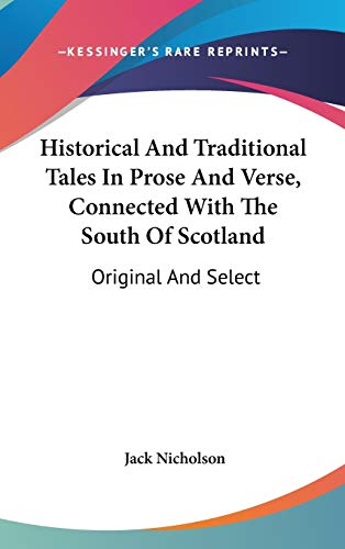 9780548369883: Historical And Traditional Tales In Prose And Verse, Connected With The South Of Scotland: Original And Select