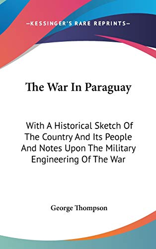 9780548371251: The War In Paraguay: With A Historical Sketch Of The Country And Its People And Notes Upon The Military Engineering Of The War