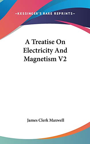 9780548371336: A Treatise On Electricity And Magnetism V2