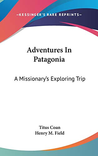 9780548371855: Adventures In Patagonia: A Missionary's Exploring Trip