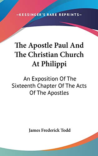 9780548372456: The Apostle Paul and the Christian Church at Philippi: An Exposition of the Sixteenth Chapter of the Acts of the Apostles