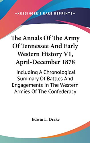 9780548373088: The Annals Of The Army Of Tennessee And Early Western History V1, April-December 1878: Including A Chronological Summary Of Battles And Engagements In The Western Armies Of The Confederacy