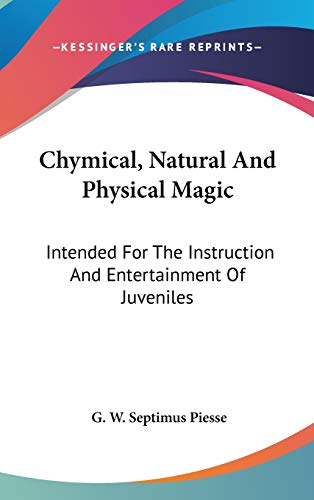 9780548374481: Chymical, Natural And Physical Magic: Intended For The Instruction And Entertainment Of Juveniles