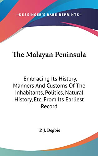 9780548374924: The Malayan Peninsula: Embracing Its History, Manners And Customs Of The Inhabitants, Politics, Natural History, Etc. From Its Earliest Record
