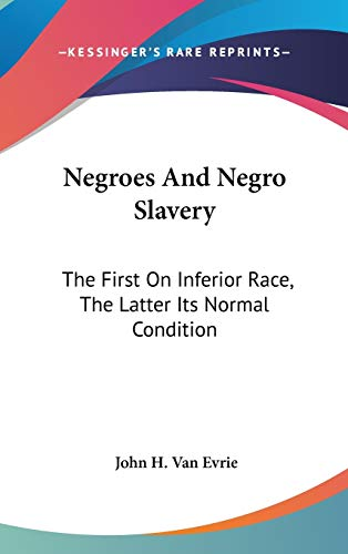 9780548376287: Negroes And Negro Slavery: The First On Inferior Race, The Latter Its Normal Condition