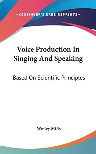 9780548378205: Voice Production In Singing And Speaking: Based On Scientific Principles