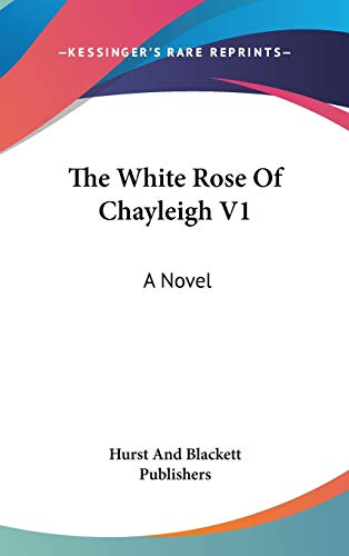 9780548378434: The White Rose Of Chayleigh V1: A Novel