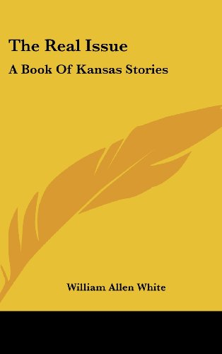 The Real Issue: A Book Of Kansas Stories (0548378835) by William Allen White