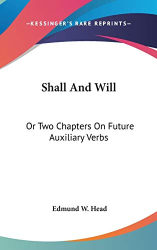 9780548379455: Shall And Will: Or Two Chapters On Future Auxiliary Verbs