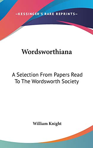 9780548380062: Wordsworthiana: A Selection From Papers Read To The Wordsworth Society