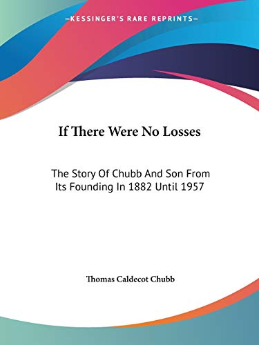 9780548386255: If There Were No Losses: The Story Of Chubb And Son From Its Founding In 1882 Until 1957