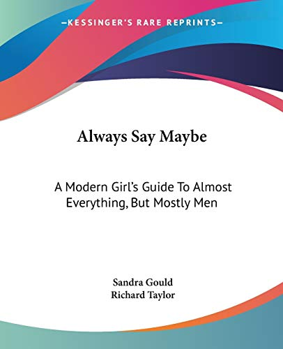 9780548388617: Always Say Maybe: A Modern Girl's Guide To Almost Everything, But Mostly Men