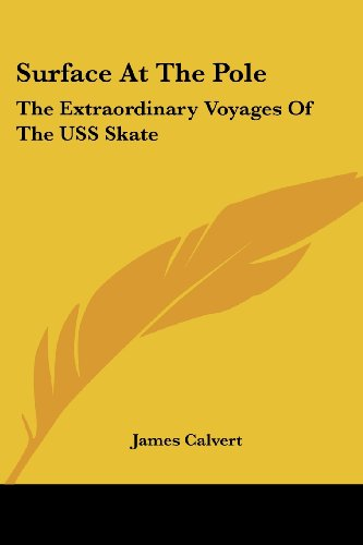 9780548388624: Surface at the Pole: The Extraordinary Voyages of the USS Skate